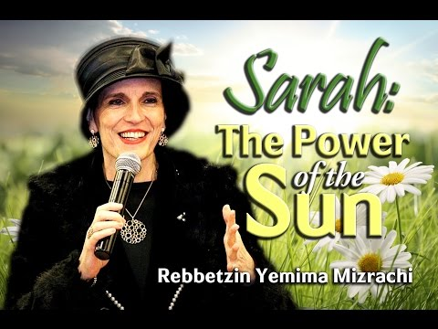 Sarah: The Power of the Sun - Rebbetzin Yemima Mizrachi