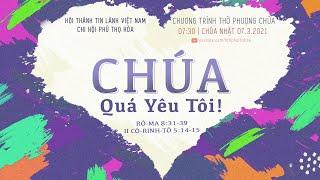 HTTL PHÚ THỌ HÒA - Chương Trình Thờ Phượng Chúa 07/03/2021