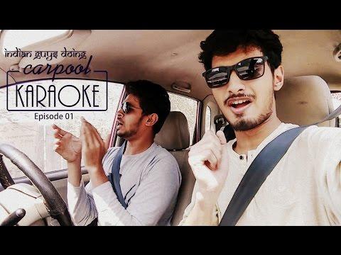 Indian Guys Doing Carpool Karaoke - Episode 01