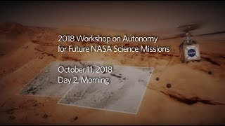 2018 Workshop on Autonomy for Future NASA Science Missions : Day 2, Morning