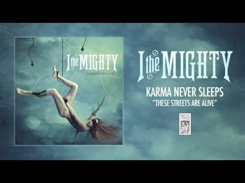 Клип I the Mighty - These Streets Are Alive