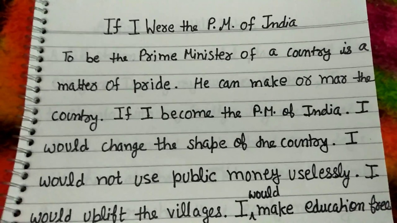 hindi essay if i was the prime minister If i were president, i would also make sure that everyone in this country was treated equal and fair the 13th amendment to the constitution did abolish slavery, and the 14th amendment was passed to counter the black codes, but in reality, discrimination still occurs in every aspect today in america.