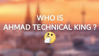 #ATK Who Is Ahmad Technical King ?🤔 Biography Of Ahmad Technical King