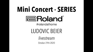 Mini Concert Series by Roland - With Ludovic Beier (October 29th 2020)- ***LIVESTREAM***