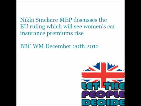 Nikki Sinclaire discusses the EU ruling which will see womens car insurance premiums rise
