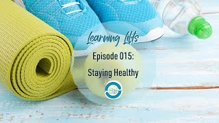 Learning Lifts: Episode 015 – Staying Healthy