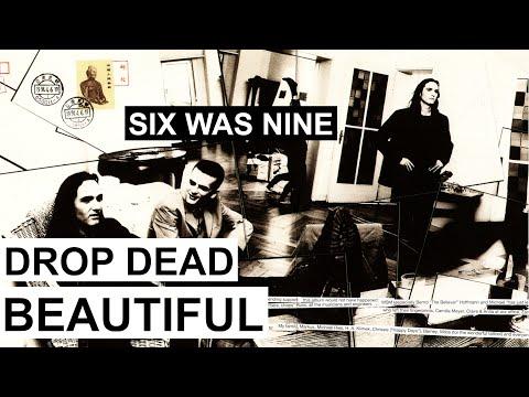 SIX WAS NINE - Drop dead beautiful