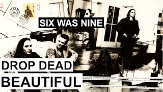 SIX WAS NINE - Drop dead beautiful