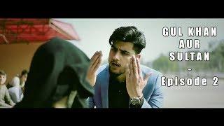 Gul Khan Aur Sultan Series, Episode 2 By Rakx Production & Our Vines New 2018