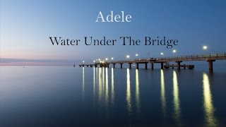 adele water under the bridge lyrics