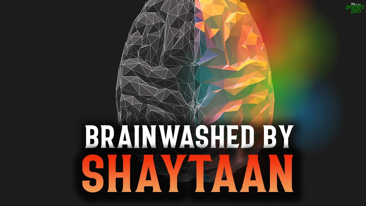 A SIGN THAT SHAYTAAN BRAINWASHED YOU