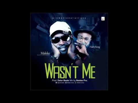 Maleke Ft Harrysong - Wasn't Me 2017 Official Audio