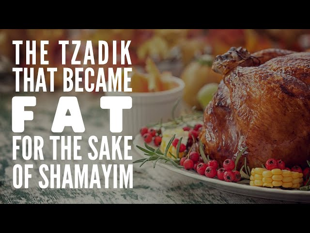 THE TZADIK THAT BECAME FAT FOR THE SAKE OF SHAMAYIM