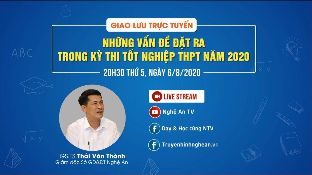 [LIVE] NHỮNG VẤN ĐỀ ĐẶT RA TRONG KỲ THI TỐT NGHIỆP THPT NĂM 2020