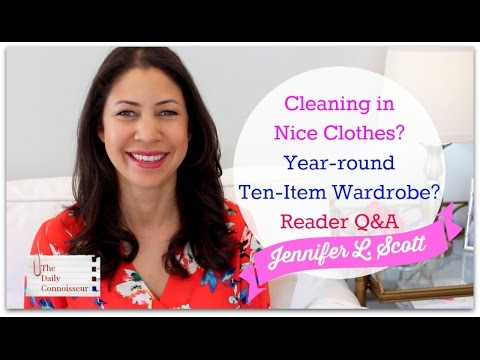 Cleaning in Nice Clothes? Year Round Ten Item Wardrobe?  Cutting Distractions? Reader Q&A