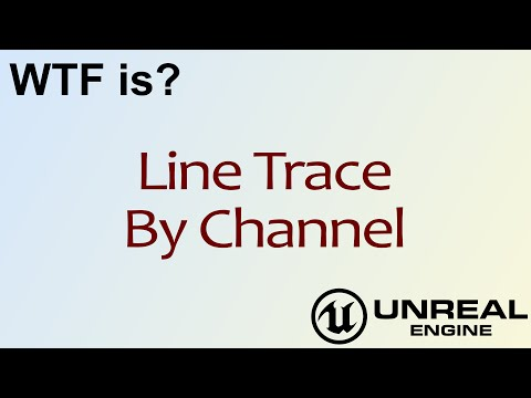 WTF Is? Line Trace By Channel Node in Unreal Engine 4 ( UE4 )