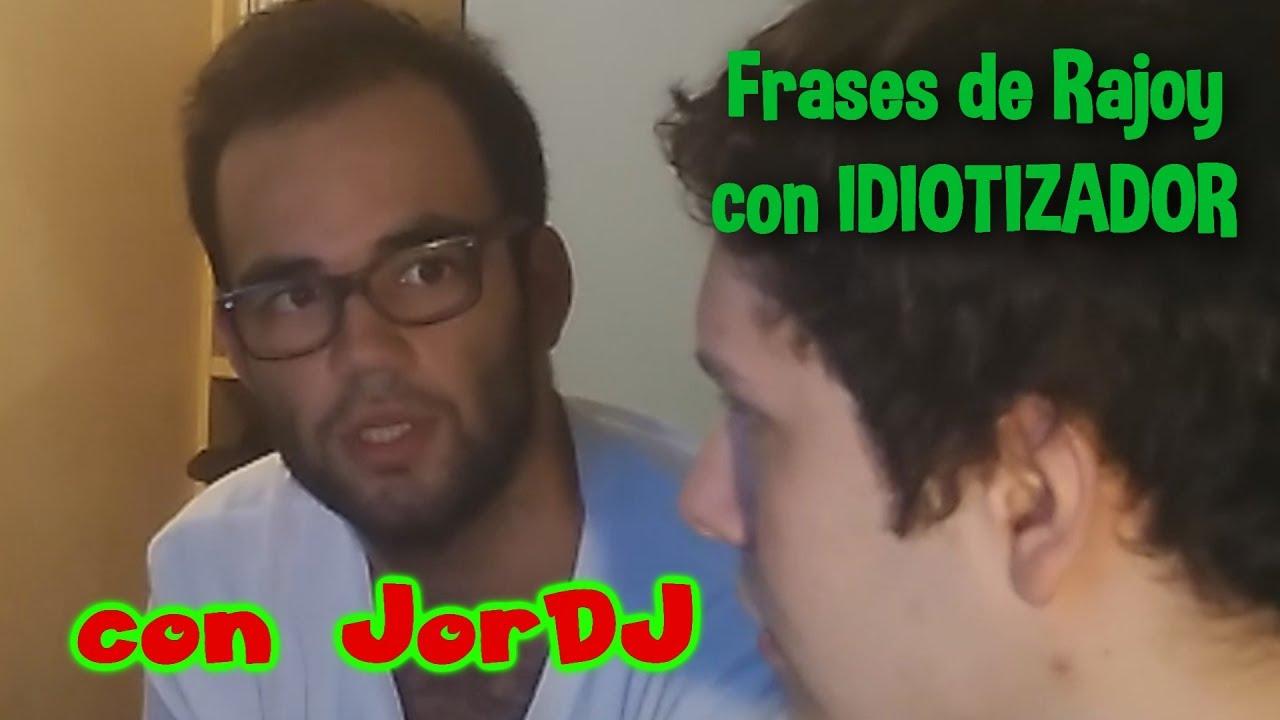 Frases Míticas De Mariano Rajoy Con Jordj Idiotizador