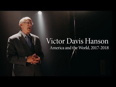 Victor Davis Hanson | America and the World, 2017-2018