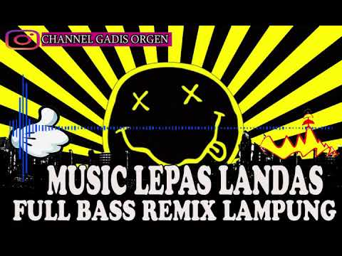 MUSIC LEPAS LANDAS FULL BASS REMIX LAMPUNG MANTAP