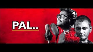 Pal: Arijit Singh | Nawazuddin Siddiqui | Monsoon Shootout | Rochak Kohli | Lyrics |Latest Song 2017