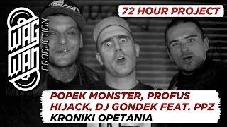 72 HOURS - POPEK MONSTER,PROFUS,HIJACK, DJ GONDEK FEAT PPZ - KRONIKI OPETANIA