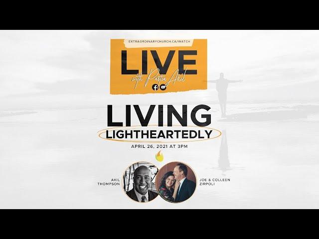 Live w/Pastor Akil: Living Lightheartedly w/Joe & Colleen Zirpoli