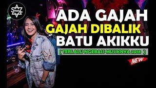 DJ ADA GAJAH DIBALIK BATU AKIKKU 2018 || TERLALU NGEBASS MUSIKNYA