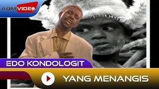 Edo Kondologit - Yang Menangis | Official Video Mp3