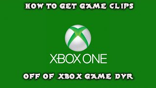 How to get your xbox game dvr clips on your computer