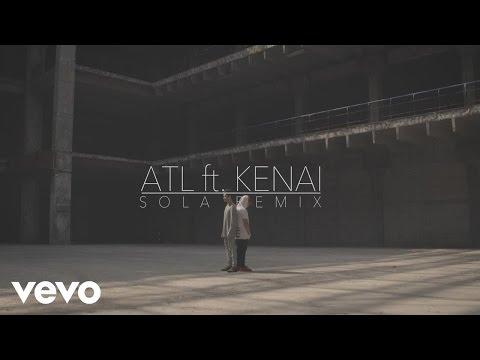 ATL - Sola ft. Kenai
