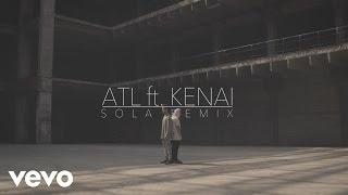 ATL - Sola ft. Kenai MP3