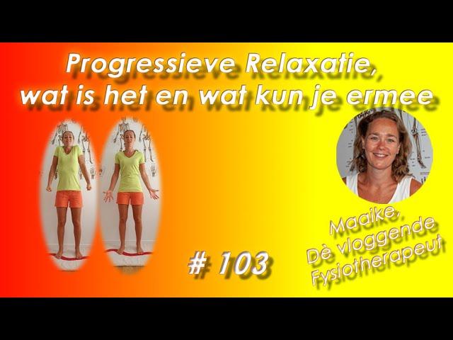 #103 Progressieve Relaxatie, bewust, opbouwend aan- en ontspannen; wat is het en wat kun je ermee?