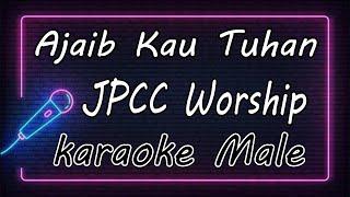 Ajaib Kau Tuhan - JPCC Worship ( KARAOKE HQ Audio )