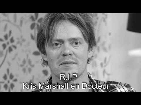 R.I.P Kris Marshall Doctor