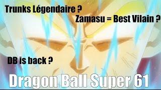 Trunks SSJ Légendaire ? Zamasu Best Méchant ? DB is back ? - DRAGON BALL SUPER ep 61