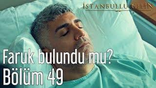 İstanbullu Gelin 49. Bölüm - Faruk Bulundu mu?