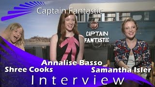 Captain Fantastic Interview - Shree Cooks, Annalise Basso & Samantha Isler