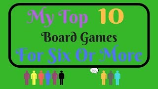 My Top 10 Board Games For Six Or More