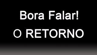 Bora Falar #RECOMEÇO - O RETORNO