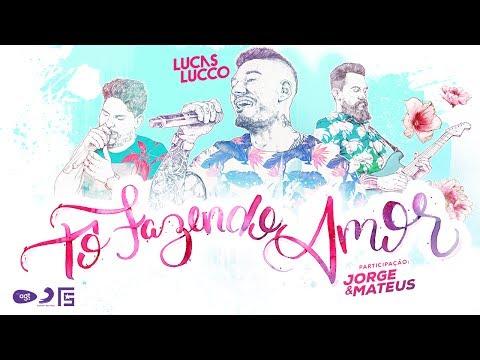 Lucas Lucco - Tô Fazendo Amor Part Jorge e Mateus