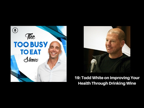 17: Todd White on improving your health through drinking wine