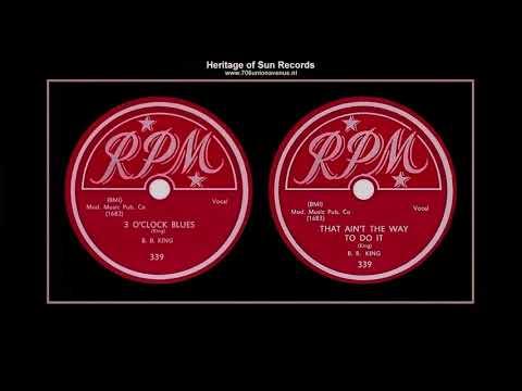 (1951) RPM 339 (0:00) ''Three O'Clock Blues'' B/w (3:01) ''That Ain't The Way To Do It'' B B  King