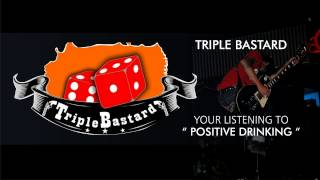 Triple Bastard -  Positive Drinking (Official Audio)