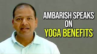 Ambarish Speaks on Yoga Benefits