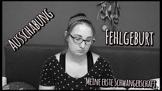 ☆ FEHLGEBURT MIT AUSSCHABUNG - Meine erste Schwangerschaft (Teil 2) ☆
