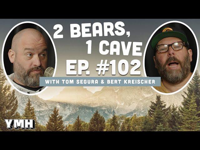 Ep. 102 | 2 Bears, 1 Cave w/ Tom Segura & Bert Kreischer