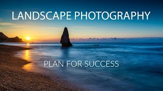 Landscape Photography Tips - Plan for Success