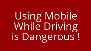 Using Mobile Phone While Driving is Dangerous !