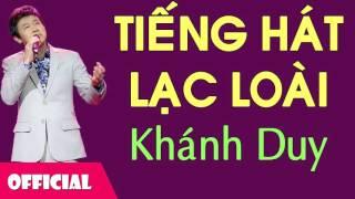 Tiếng Hát Lạc Loài - Khánh Duy [Official Audio]