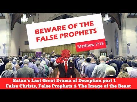 Satan's last Great Drama #1  False Christs False Prophets and the Image of the Beast